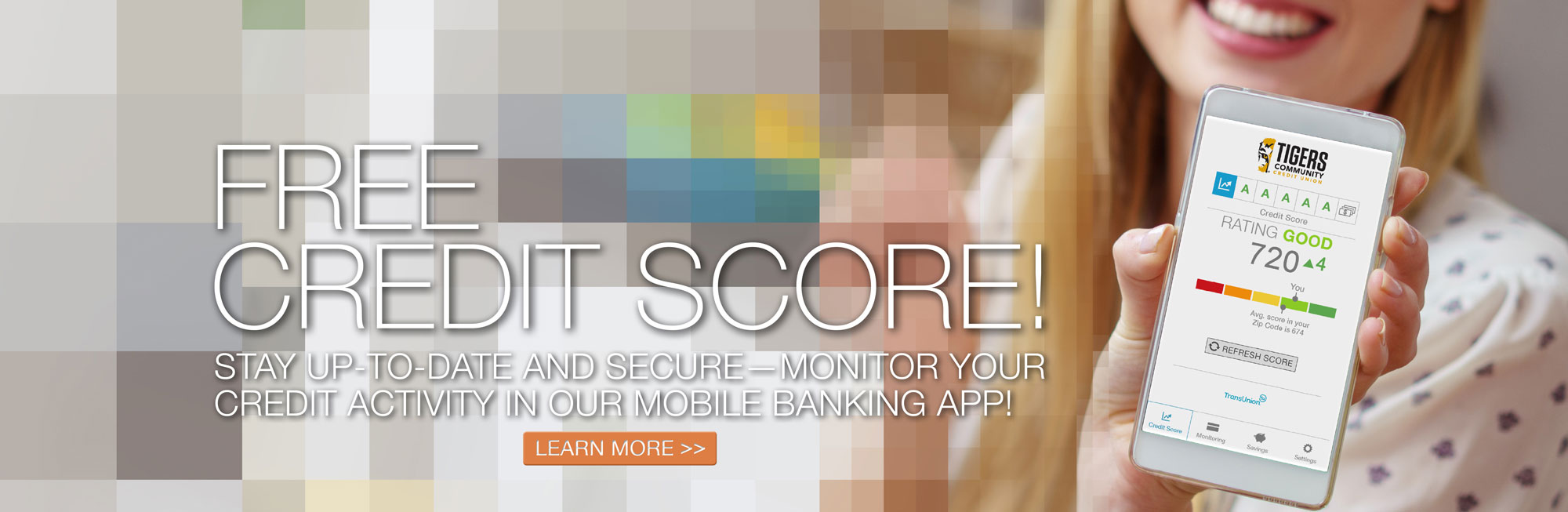 Mobile Banking with Free Credit Score! Stay up-to-date and Secure! Monitor your credit activity  in our Mobile Banking App!