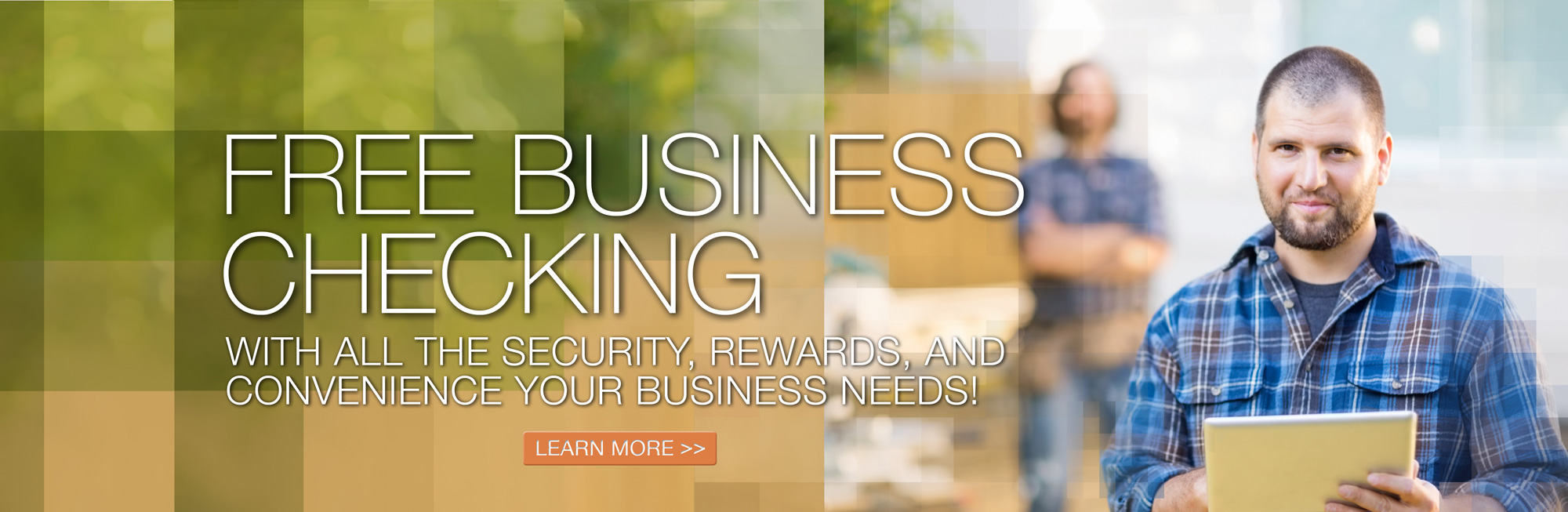 Free Business Checking with all the security, rewards and convenience you need. Click to learn more.