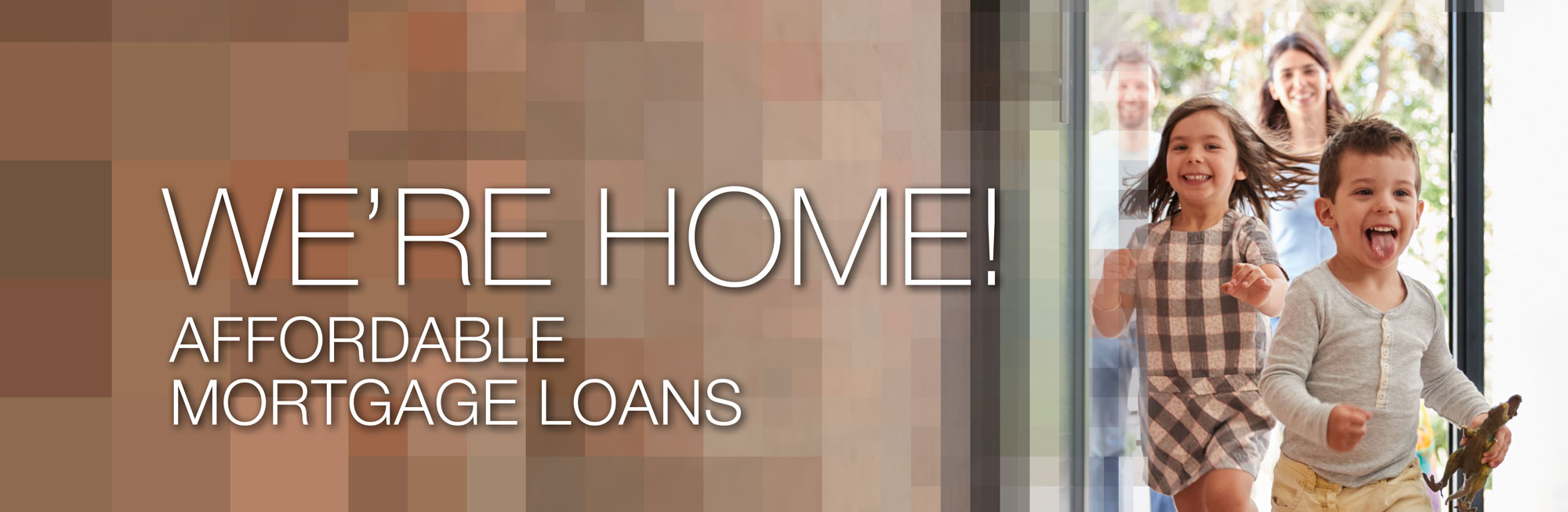 We're Home! Affordable Mortgage Loans