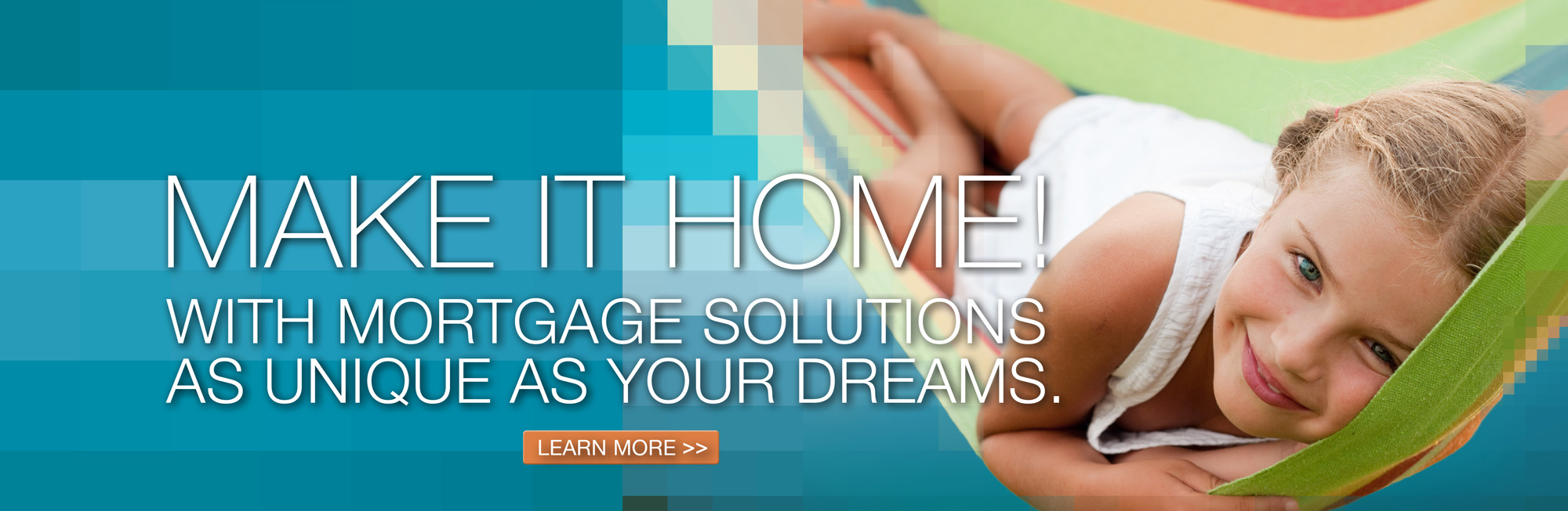 Our mortgage team can help you make it home with mortgage solutions as unique as your dreams. Click to learn more.