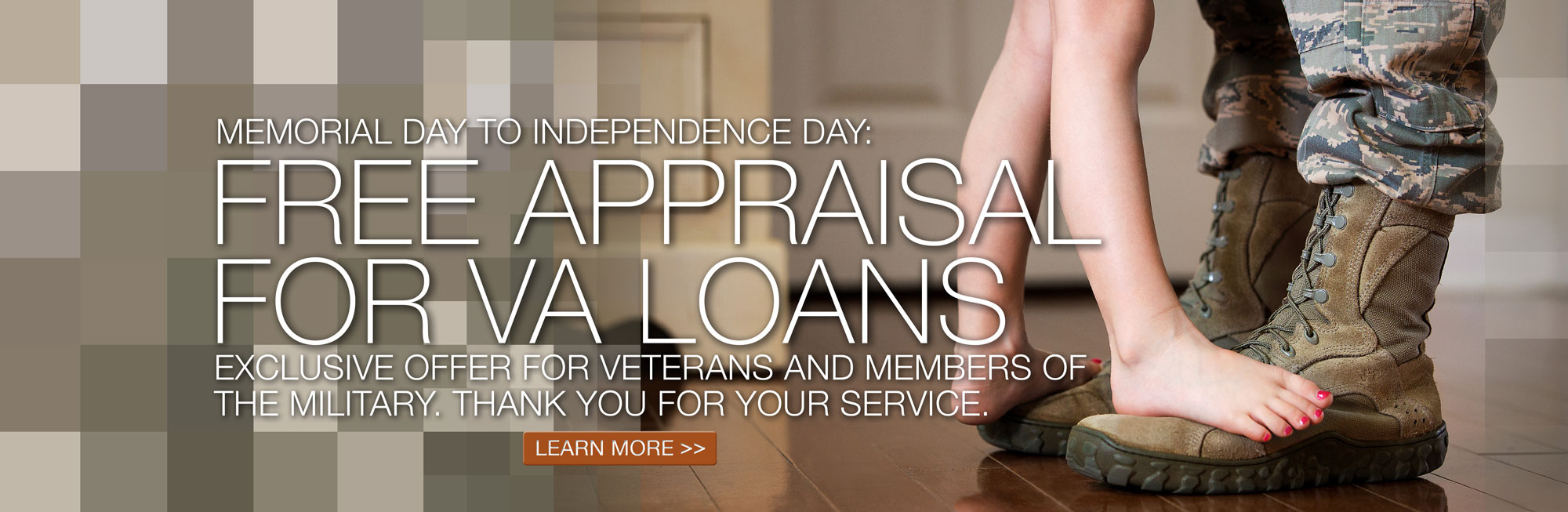 Free Appraisal on VA Loans, Memorial Day until Independence Day. Thank you for your service. Click to learn more.