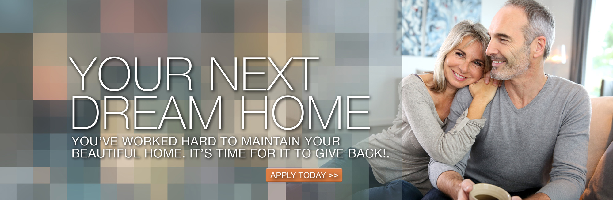 your next dream home, apply today